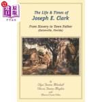 【中商海外直订】The Life and Times of Joseph E. Clark: From Slavery