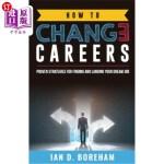【中商海外直订】How To Change Careers: Proven Strategies For Findin
