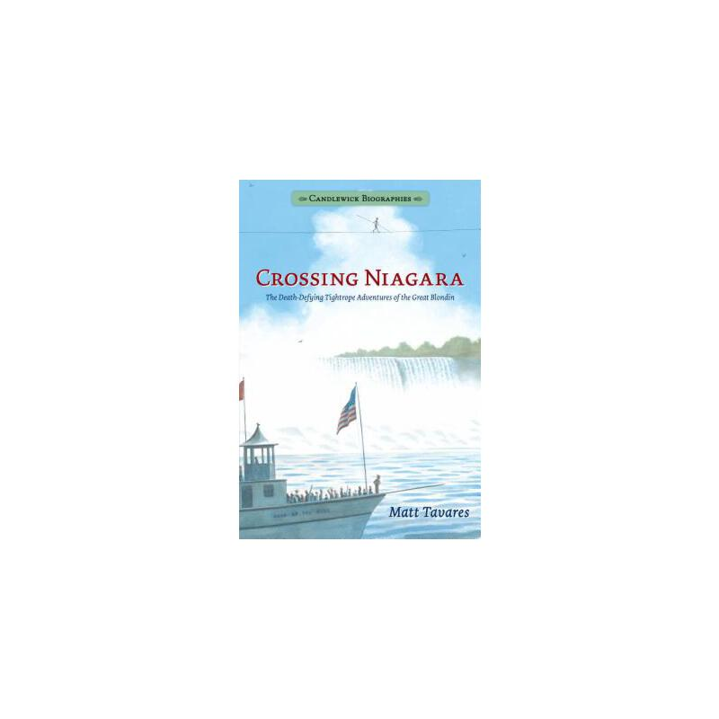 【预订】Crossing Niagara: Candlewick Biographies  The Death-Defying Tightrope Adventures of the Great Blondin 预订商品,需要1-3个月发货,非质量问题不接受退换货。