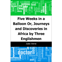 Five Weeks in a Balloon: Or, Journeys and Discoveries in Af