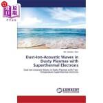 【中商海外直订】Dust-Ion-Acoustic Waves in Dusty Plasmas with Super