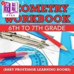 【中商海外直订】Geometry Workbook 6th to 7th Grade (Baby Professor