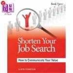 【中商海外直订】Shorten Your Job Search: How to Communicate Your Va