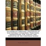 【预订】The Book of Christmas: Descriptive of the Customs, Cere