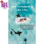 【中商海外直订】How to Scuba Dive Like a Pro: Going Into Unchartere