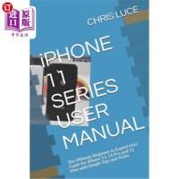 【中商海外直订】iPHONE 11 SERIES USER MANUAL: The Ultimate Beginner