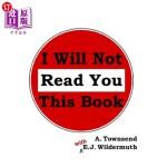 【中商海外直订】I Will Not Read You This Book