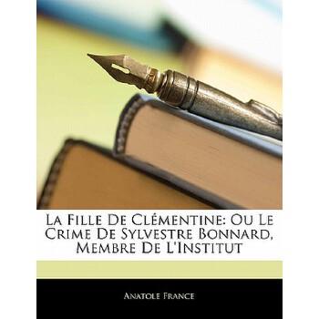 【预订】La Fille de Clementine: Ou Le Crime de Sylvestre Bonnard, Membre de L'Institut 预订商品,需要1-3个月发货,非质量问题不接受退换货。