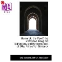 【中商海外直订】Bismarck, the Man & the Statesman: Being the Reflec
