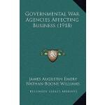 【预订】Governmental War Agencies Affecting Business (1918)