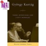【中商海外直订】Gy?rgy Kurtág: Three Interviews and Ligeti Homages