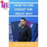 【中商海外直订】How to Use Credit the RIGHT Way: Everything you wis