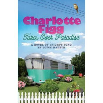 【预订】Charlotte Figg Takes Over Paradise: A Novel of Bright's Pond 预订商品,需要1-3个月发货,非质量问题不接受退换货。