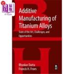 【中商海外直订】Additive Manufacturing of Titanium Alloys: State of