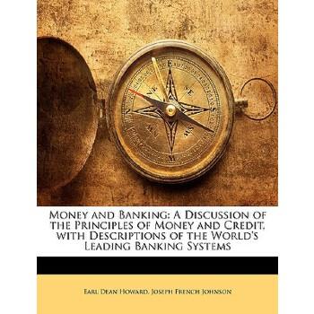 【预订】Money and Banking: A Discussion of the Principles of Money and Credit, with Descriptions of the World's Leading Banking Systems 预订商品,需要1-3个月发货,非质量问题不接受退换货。