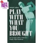 【中商海外直订】Play with What You Brought: An Average Golfer's Pat