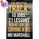 【中商海外直订】The Intuitive Track: 10 Jobs, 21 Lessons: Working,